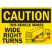 CAUTION: THIS VEHICLE MAKES WIDE RIGHT TURNS